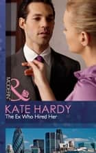 The Ex Who Hired Her (Mills & Boon Modern) ebook by Kate Hardy