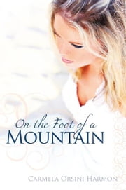 On The Foot Of A Mountain ebook by Carmela Orsini Harmon