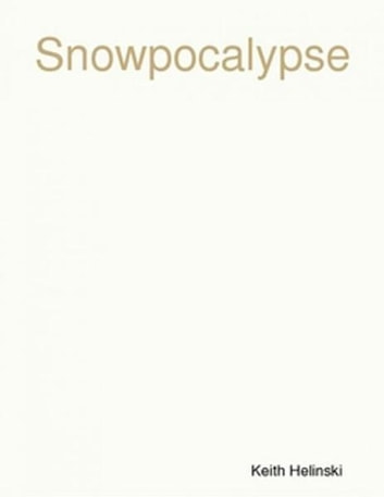 Snowpocalypse ebook by Keith Helinski