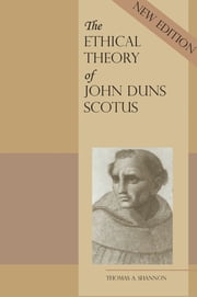 The Ethical Theory of John Duns Scotus ebook by Thomas A. Shannon PhD