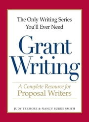 The Only Writing Series You'll Ever Need - Grant Writing: A Complete Resource for Proposal Writers ebook by Tremore, Judy
