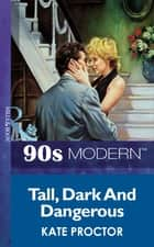 Tall, Dark And Dangerous (Mills & Boon Vintage 90s Modern) ebook by Kate Proctor