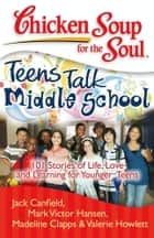 Chicken Soup for the Soul: Teens Talk Middle School ebook by Jack Canfield,Mark Victor Hansen