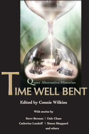 Time Well Bent: Queer Alternative Histories ebook by Connie Wilkins