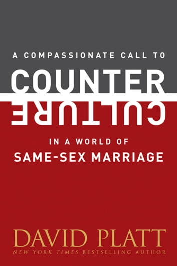 A Compassionate Call to Counter Culture in a World of Same-Sex Marriage ebook by David Platt