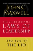 The Law of the Lid - Lesson 1 from The 21 Irrefutable Laws of Leadership ebook by John C. Maxwell