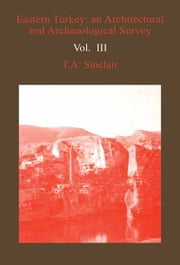 Eastern Turkey - An Architectural & Archaeological Survey, Volume III ebook by T.A. Sinclair