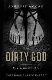 Dirty God - Jesus in the Trenches ebook by Johnnie Moore