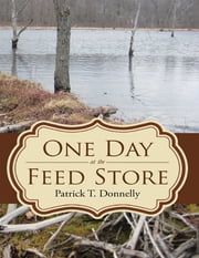 One Day at the Feed Store ebook by Patrick T. Donnelly