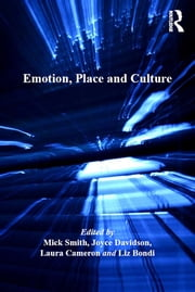 Emotion, Place and Culture ebook by Mick Smith, Liz Bondi, Joyce Davidson