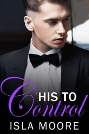 His to Control - His to Keep, #2 ebook by Isla Moore