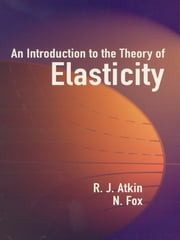 An Introduction to the Theory of Elasticity ebook by R. J. Atkin,N. Fox