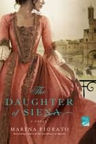The Daughter of Siena - A Novel ebook by Marina Fiorato