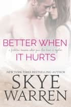 Better When It Hurts ebook by Skye Warren