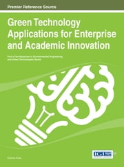 Green Technology Applications for Enterprise and Academic Innovation ebook by Ezendu Ariwa