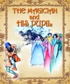 THE MAGICIAN AND HIS PUPIL ebook by Daniel Coenn (illustrator)