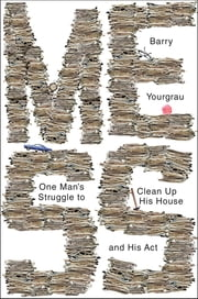 Mess: One Man's Struggle to Clean Up His House and His Act ebook by Barry Yourgrau