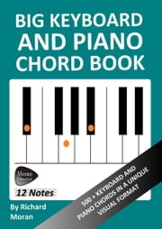 Big Keyboard and Piano Chord Book: 500+ Keyboard and Piano Chords in a Unique Visual Format ebook by Richard Moran