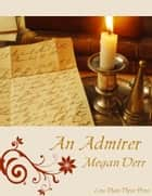 An Admirer ebook by Megan Derr