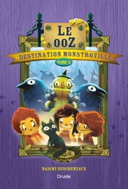 Destination Monstroville, Tome V - Le ooZ ebook by Nadine Descheneaux