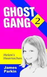Ghost Gang: Helen's Heartaches ebook by James Parkin