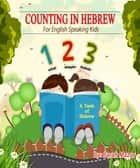 Counting in Hebrew for English Speaking Kids ebook by Sarah Mazor