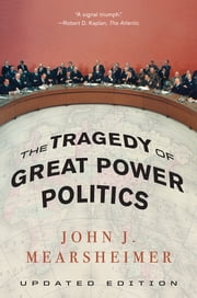 The Tragedy of Great Power Politics eBook by John J. Mearsheimer