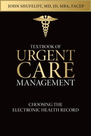 Textbook of Urgent Care Management - Chapter 23, Choosing the Electronic Health Record ebook by John Shufeldt