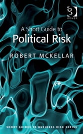 A Short Guide to Political Risk ebook by Mr Robert McKellar