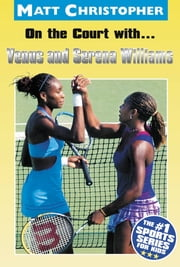 On the Court with...Venus and Serena Williams ebook by Matt Christopher