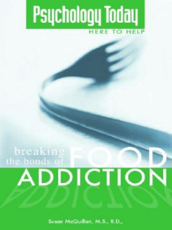 Psychology Today: Breaking the Bonds of Food Addiction ebook by Susan McQuillan M.S. R.D.