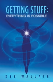 Getting Stuff: Everything is Possible ebook by Dee Wallace