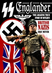 SS Englander: The Amazing True Story of Hitler's British Nazis ebook by Eric Meyer