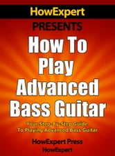 How To Play Advanced Bass Guitar ebook by HowExpert