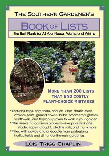 The Southern Gardener's Book Of Lists - The Best Plants for All Your Needs, Wants, and Whims ebook by Lois Trigg Chaplin