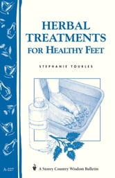 Herbal Treatments for Healthy Feet - Storey Country Wisdom Bulletin A-227 ebook by Stephanie L. Tourles