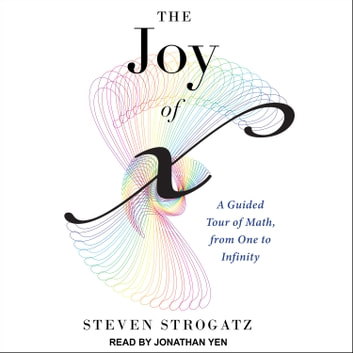 The Joy of X - A Guided Tour of Math, from One to Infinity audiobook by Steven Strogatz