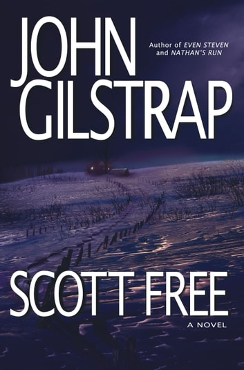 Scott Free - A Thriller by the Author of EVEN STEVEN and NATHAN'S RUN ebook by John Gilstrap