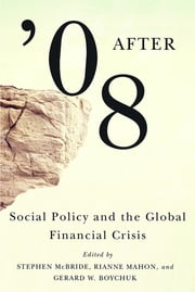 After '08 - Social Policy and the Global Financial Crisis ebook by Stephen McBride,Rianne Mahon,Gerard W. Boychuk