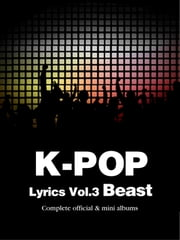K-Pop Lyrics Vol.3 - Beast ebook by Sangoh Bae,Crystal Chi