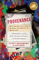 Provenance - How a Con Man and a Forger Rewrote the History of Modern Art ebook by Laney Salisbury,Aly Sujo