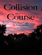 Collision Course: Two Short Stories ebook by Annay Dawson