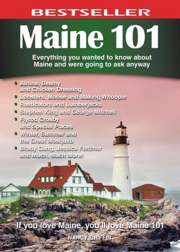 Maine 101 - Everything You Wanted to Know About Maine and Were Going to Ask Anyway ebook by Nancy Griffin