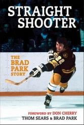 Straight Shooter: The Brad Park Story ebook by Sears, Thom