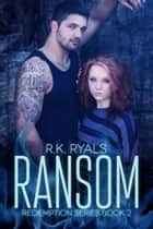 Ransom: Redemption Series Book II ebook by R.K. Ryals