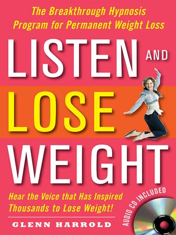 Listen and Lose Weight : The Breakthrough Hypnosis Program for Permanent  Weight Loss