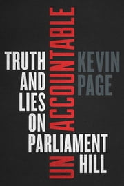 Unaccountable - Truth and Lies on Parliament Hill ebook by Kevin Page