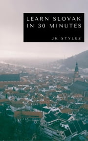 Learn Slovak in 30 Minutes ebook by JK STYLES