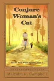 Conjure Woman's Cat - Florida Folk Magic Stories, #1 ebook by Malcolm R. Campbell
