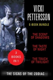 The Signs of the Zodiac - The Scent of Shadows, The Taste of Night, and The Touch of Twilight ebook by Vicki Pettersson